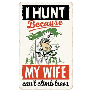 """Open Road Brands I Hunt Because Wife Can't Climb Trees Tin Sign 9.34""""H x 5.8""""W Embossed"""